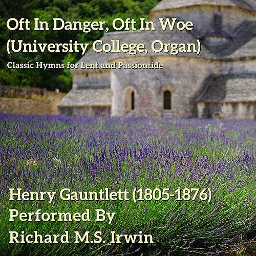 Oft in Danger Oft in Woe (University College, Organ) by Richard M.S. Irwin