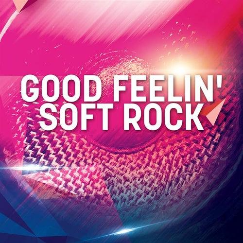 Good Feelin' Soft Rock by Various Artists