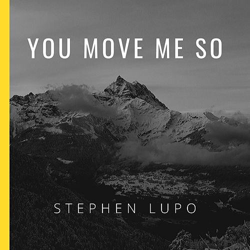You Move Me So by Stephen Lupo