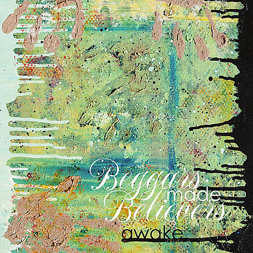 Awake by Beggars Made Believers