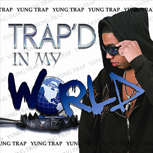 Trap'd In My World de Yung Trap