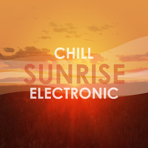 Chill Sunrise Electronic de Various Artists