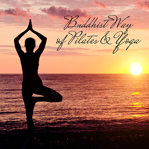 Buddhist Way of Pilates & Yoga: Meditation Music Zone, Healing Nature Sounds, Feel Inner Calmness, Zen, Yoga Music, Pilates, Breathing Meditation by Asian Traditional Music