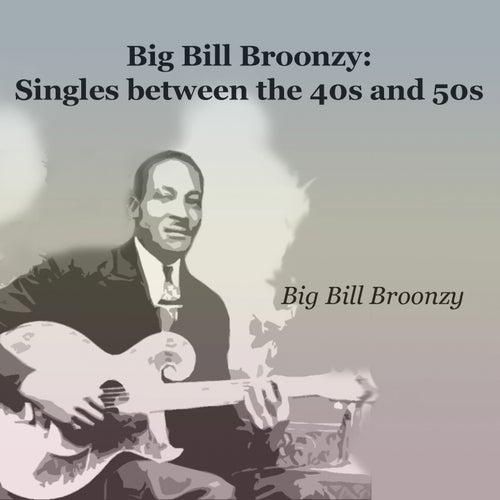 Big Bill Broonzy: Singles Between the 40S and 50S de Big Bill Broonzy