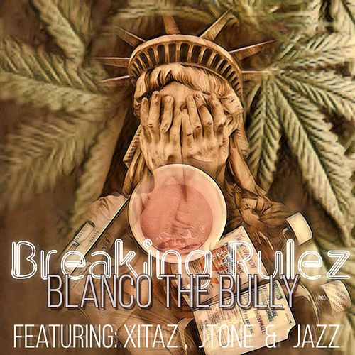 Breaking Rulez (feat. Xitaz, JTone & Jazz) von Blanco The Bully