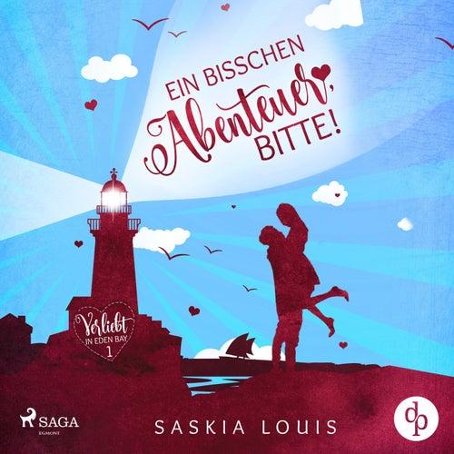 Ein bisschen Abenteuer, bitte! (Verliebt in Eden Bay 1) von Saskia Louis