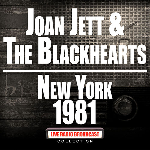 New York 1981 (Live) by Joan Jett & The Blackhearts