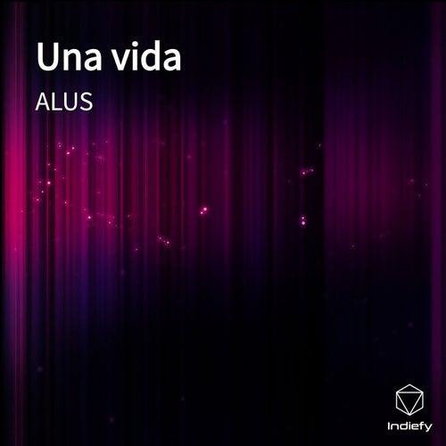 Una vida by Alus