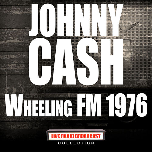Wheeling FM 1976 (Live) van Johnny Cash