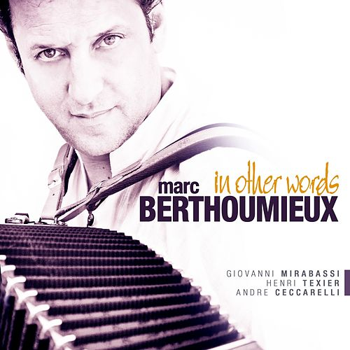 In Other Words (feat. Giovanni Mirabassi, Henri Texier, André Ceccarelli) by Marc Berthoumieux