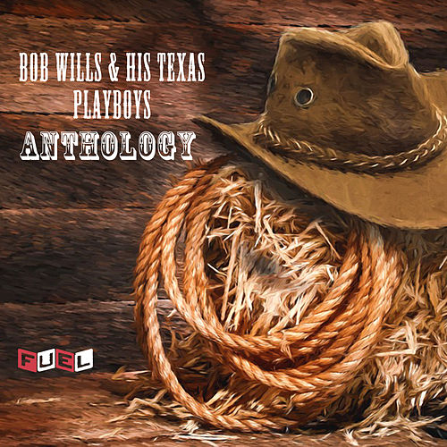 Anthology by Bob Wills & His Texas Playboys