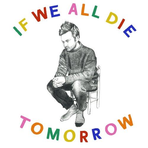 If We All Die Tomorrow von Tom Rosenthal