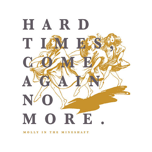 Hard Times Come Again No More von Molly In The Mineshaft