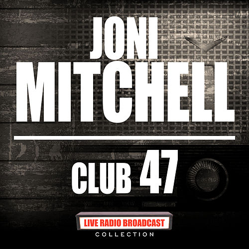 Club 47 (Live) by Joni Mitchell