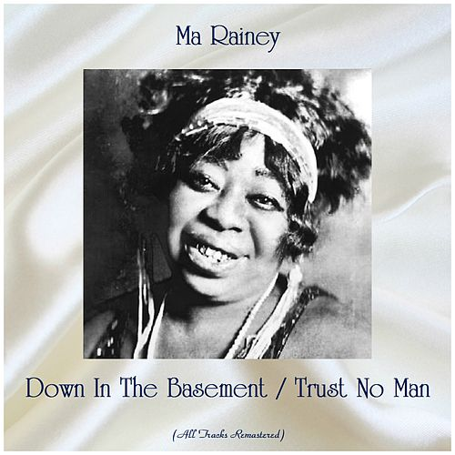 Down In The Basement / Trust No Man (All Tracks Remastered) by Ma Rainey