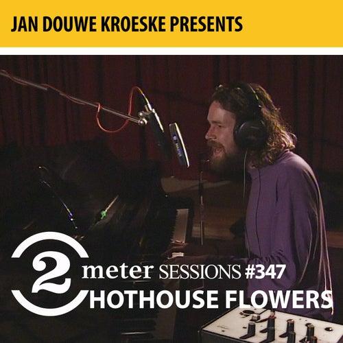 Jan Douwe Kroeske presents: 2 Meter Sessions #347- Hothouse Flowers van Hothouse Flowers