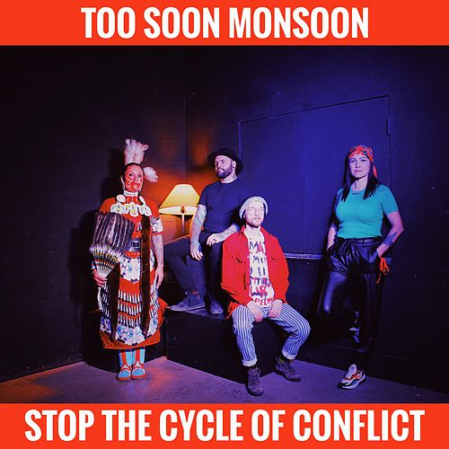 Stop the Cycle of Conflict by Too Soon Monsoon