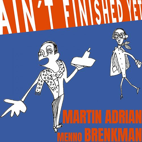 Ain't Finished Yet by Martin Adrian