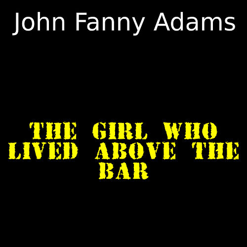 The girl who lived above the bar by John Fanny Adams