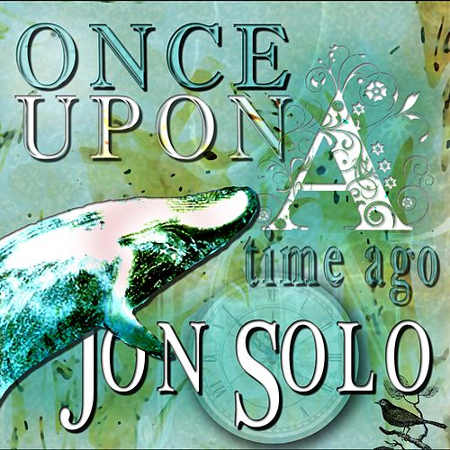 Once Upon A Time Ago by Jon Solo