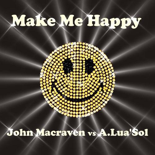 Make Me Happy. by John Macraven