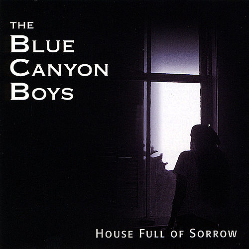 House Full of Sorrow de The Blue Canyon Boys
