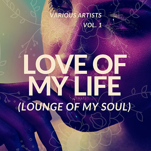 Love Of My Life (Lounge Of My Soul), Vol. 1 de Various Artists