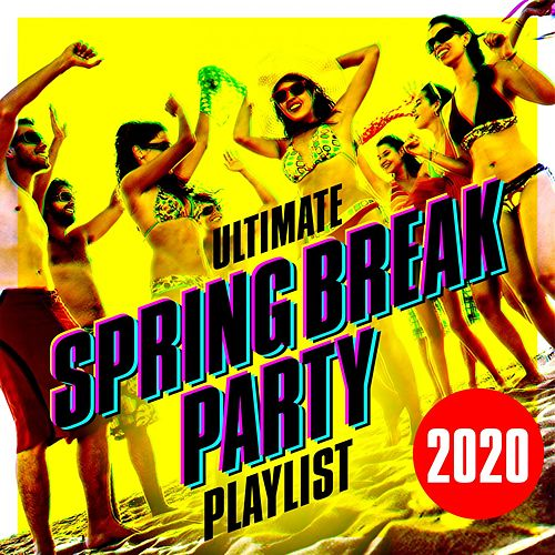 Ultimate Spring Break Party Playlist 2020 von Various Artists