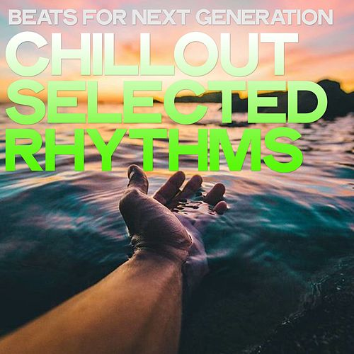 Beats for Next Generation (Chillout Selected Rhythms) de Various Artists