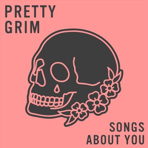 Songs About You von Pretty Grim