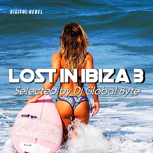 Lost in Ibiza 3 (Selected by Dj Global Byte) by Various Artists