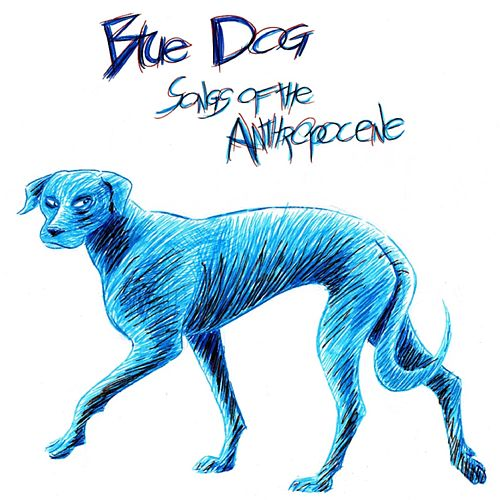 Songs of the Anthropocene I de Blue Dog
