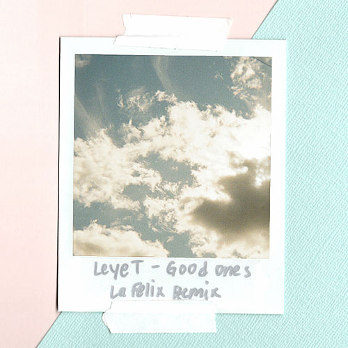 Good Ones (La Felix Remix) de LeyeT