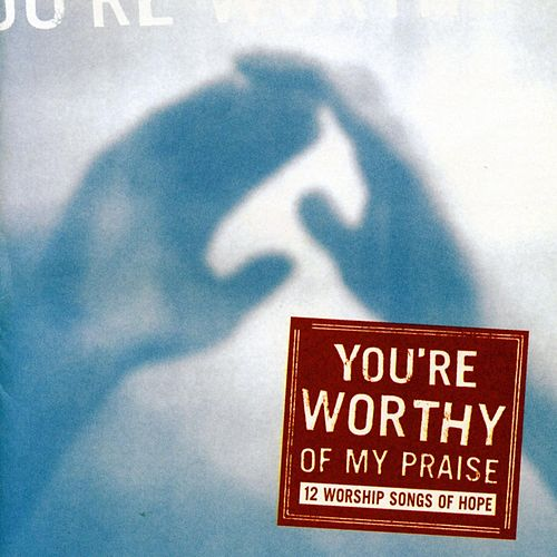 You're Worthy Of My Praise by Maranatha! Vocal Band