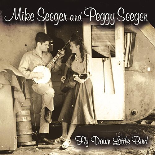 Fly Down Little Bird by Mike Seeger