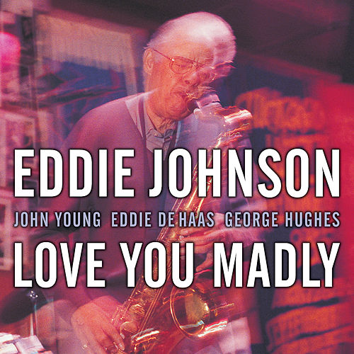 Love You Madly by Eddie Johnson