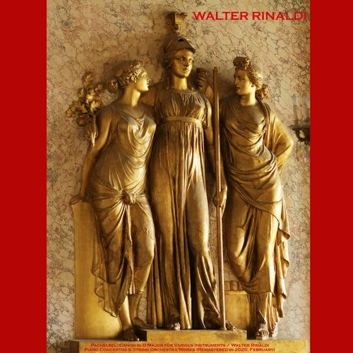 Pachelbel: Canon in D Major for Various Instruments / Walter Rinaldi: Piano Concertos & String Orchestra Works de Walter Rinaldi