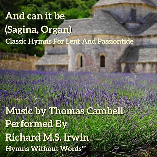 And Can It Be (Sagina, Organ) by Richard M.S. Irwin