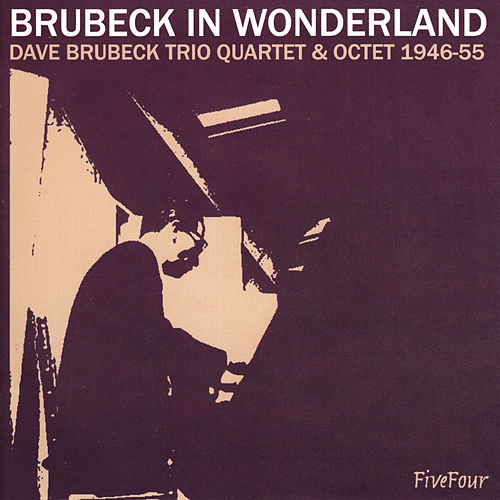Brubeck In Wonderland: Dave Brubeck Trio, Quartet & Octet 1946-55 by Dave Brubeck