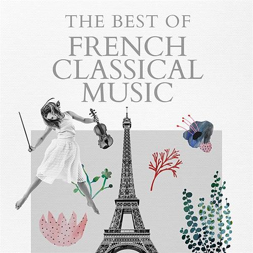 The Best of French Classical Music by Various Artists