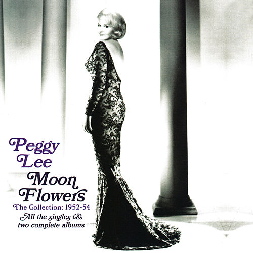 Moon Flowers The Collection: 1952-54 by Peggy Lee
