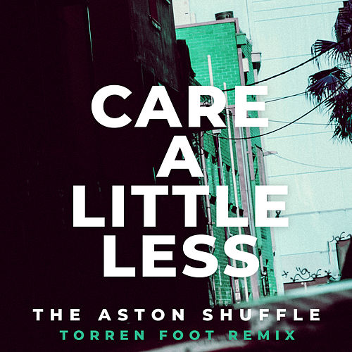 Care A Little Less (Torren Foot Remix) de Aston Shuffle