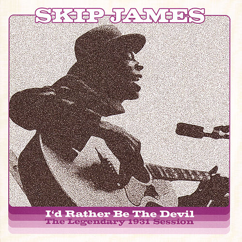 I'd Rather Be The Devil: The Legendary 1931 Session de Skip James