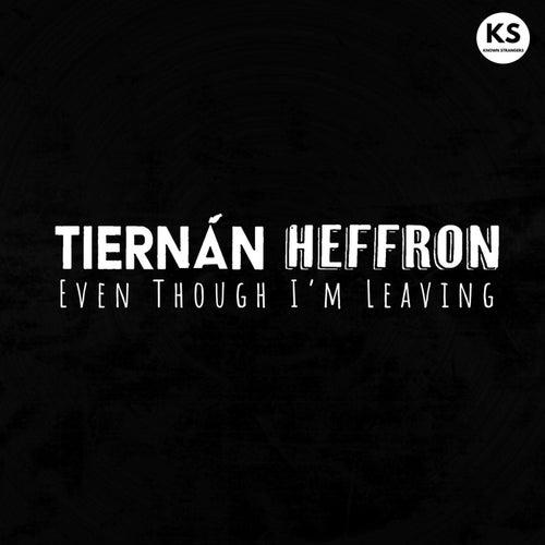 Even Though I'm Leaving van Tiernan Heffron