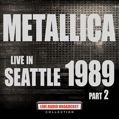 Live in Seattle 1989 Part 2 (Live) by Metallica