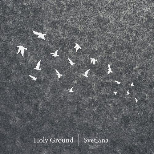 Holy Ground by Svetlana