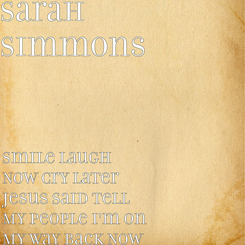 Smile Laugh Now Cry Later Jesus Said Tell My People I'm on My Way Back Now von Sarah Simmons