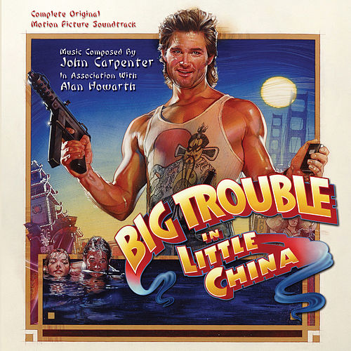 Big Trouble in Little China (Original Motion Picture Soundtrack) by John Carpenter