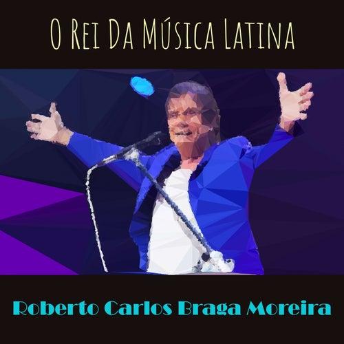 O Rei Da Música Latina de Roberto Carlos Braga Moreira