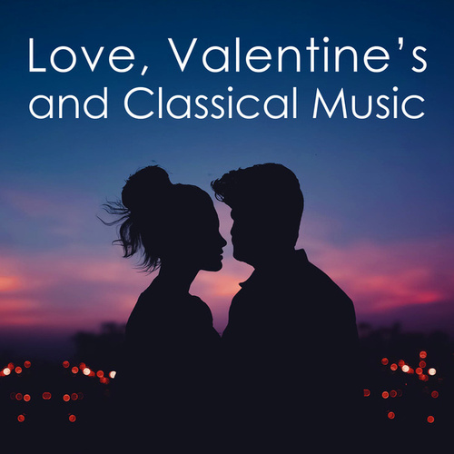 Love, Valentine's and Classical Music von Various Artists